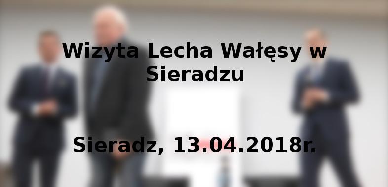 Wizyta Lecha Wałęsy w Sieradzu – 13.04.2018r.